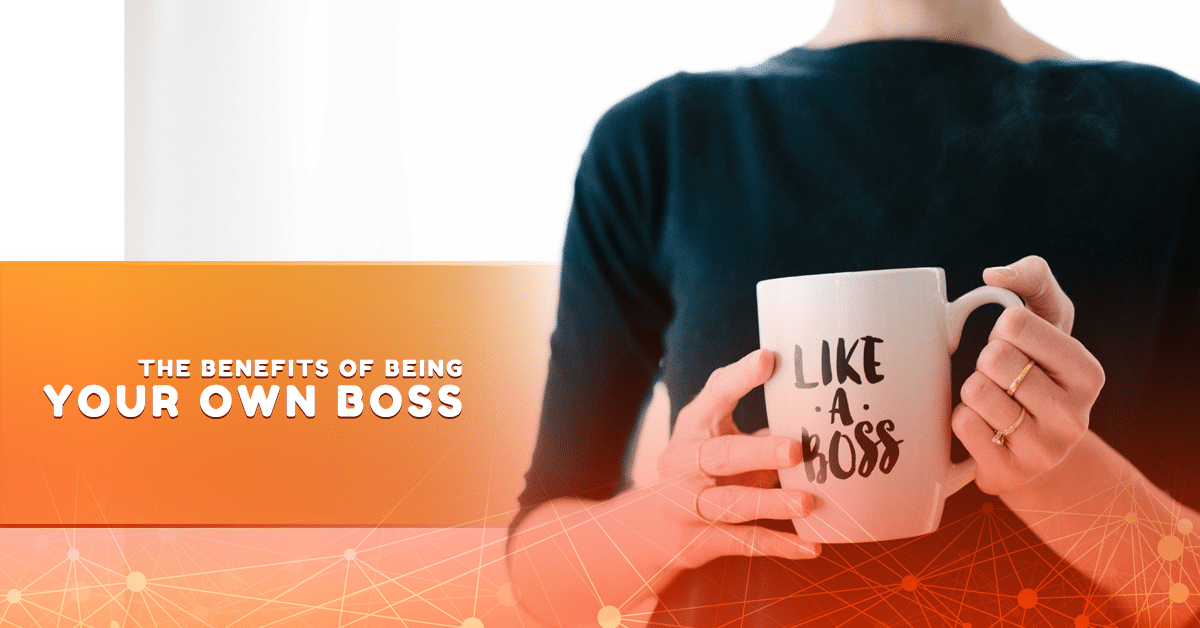 The Benefits of Being Your Own Boss